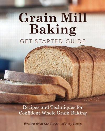 Grain Mill Baking by Amy Lamp